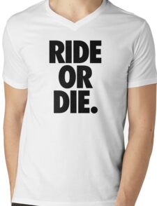 RIDE OR DIE. Mens V-Neck T-Shirt
