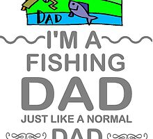 I'm A Fishing Dad, But Much Cooler T Shirts, Stickers and Other Gifts by zandosfactry