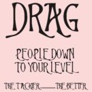 Drag People Down to Your Level by taiche