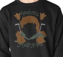 Gardeners Get All the Hoes (Fancy Shmancy) Pullover