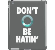 DON'T BE HATIN' iPad Case/Skin