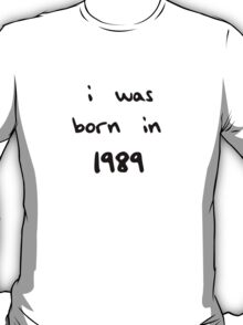 I was born in 1989  T-Shirt