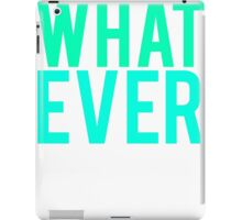 Whatever What Ever iPad Case/Skin