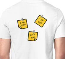 I AM DUMB, I AM UGLY, KICK ME! Unisex T-Shirt