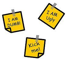 "I AM DUMB, I AM UGLY, KICK ME! by Ulrik ""TheFoxOnFire"" Christensen"