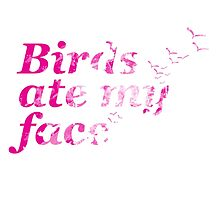 Birds Ate My Face. by Abigail Norton