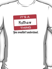 Its a Matthew thing you wouldnt understand! T-Shirt