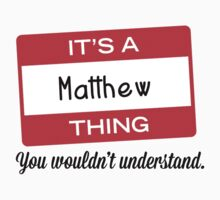 Its a Matthew thing you wouldnt understand! by masongabriel