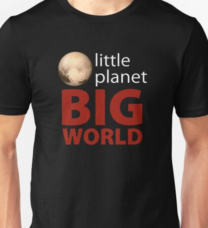 Little Planet - Big World Unisex T-Shirt