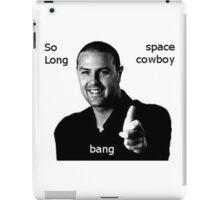 Paddy SpaceCowboy Bang So Long Aye iPad Case/Skin