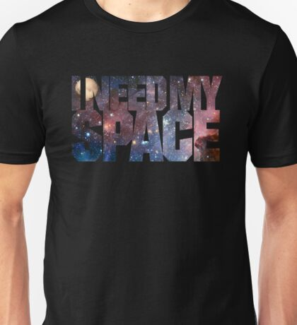I Need My Space Unisex T-Shirt