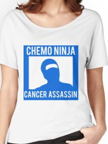 Chemo Ninja Cancer Assassin Women's Relaxed Fit T-Shirt