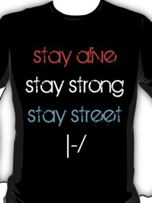 stay alive, stay strong, stay street. T-Shirt
