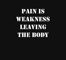 Pain is weakness leaving the body Unisex T-Shirt
