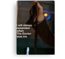 I will always remember when the doctor was me Canvas Print