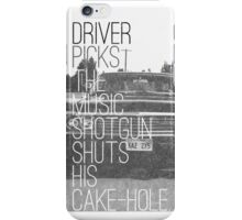 Driver picks the music... iPhone Case/Skin