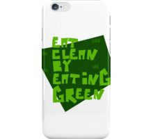 Eat Clean By Eating Green iPhone Case/Skin