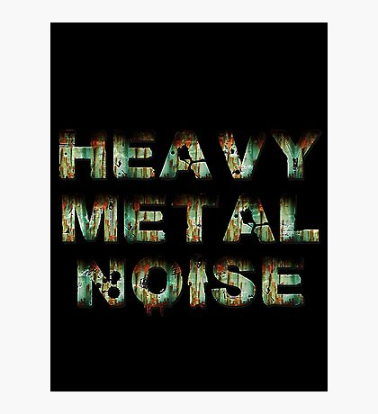 HEAVY METAL NOISE Photographic Print