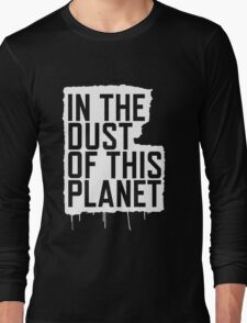 In the Dust of this Planet Long Sleeve T-Shirt