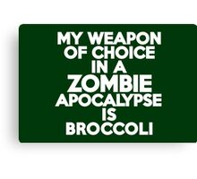My weapon of choice in a Zombie Apocalypse is broccoli Canvas Print