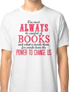 """""""One must always be careful of books. . ."""" Tessa Quote Classic T-Shirt"""