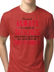 """""""One must always be careful of books. . ."""" Tessa Quote Tri-blend T-Shirt"""