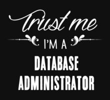 Trust me I'm a Database Administrator! by keepingcalm