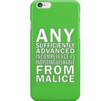 Any sufficiently advanced incompetence is indistinguishable from malice iPhone Case/Skin