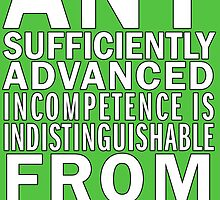 Any sufficiently advanced incompetence is indistinguishable from malice by suranyami