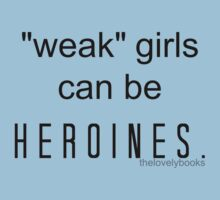 """Weak"" girls can be heroines. by TheLovelyBooks"