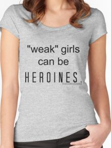 """""""Weak"""" girls can be heroines. Women's Fitted Scoop T-Shirt"""