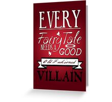 Every Fairytale Needs A Good, Old Fashioned, Villain.  Greeting Card