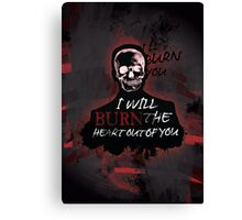 I'll Burn You V2 Canvas Print