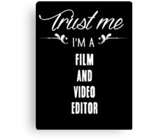 Trust me I'm a Film And Video Editor! Canvas Print