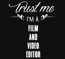Trust me I'm a Film And Video Editor! by keepingcalm