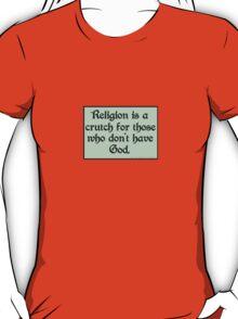 Religion is a crutch T-Shirt