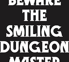 Beware the Smiling Dungeon Master by geekerymade