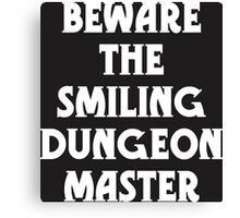 Beware the Smiling Dungeon Master Canvas Print