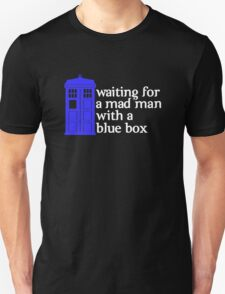 Waiting For a Mad Man With a Blue Box Unisex T-Shirt