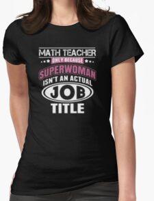 Math Teacher Only Because Superwoman Isn't An Actual Job Title - T-shirts & Hoodies T-Shirt