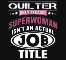 Quilter Teacher Only Because Superwoman Isn't An Actual Job Title - T-shirts & Hoodies by Prasham Arts