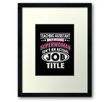 Teaching Assistant Only Because Superwoman Isn't An Actual Job Title - T-shirts & Hoodies  Framed Print