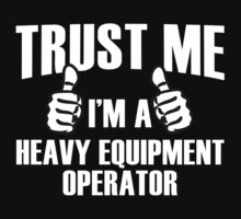 Trust Me I'm A Heavy Equipment Operator - Tshirts & Accessories by funnyshirts2015