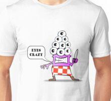 Eyes Crazy Unisex T-Shirt