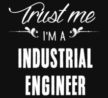 Trust me I'm a Industrial Engineer! by keepingcalm