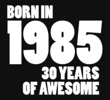 Born in 1985 - Thirty Years of Awesome by callmeberty