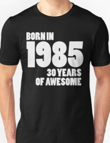 Born in 1985 - Thirty Years of Awesome T-Shirt