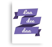 Laa Dee Dah Canvas Print