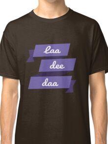 Laa Dee Dah Classic T-Shirt