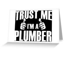 Trust Me I'm A Plumber - Tshirts & Accessories Greeting Card